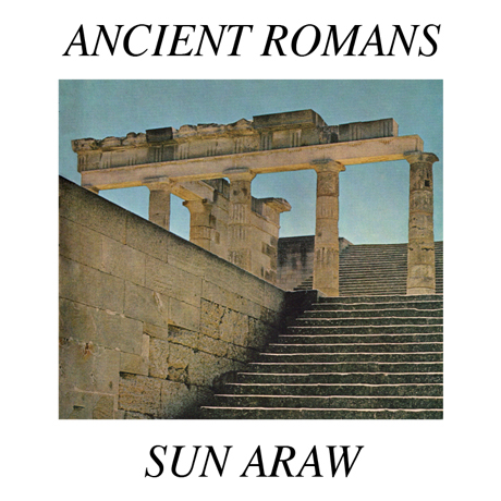 Sun Araw - Ancient Romans cover