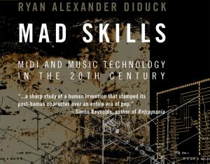 Read an extract from Ryan Alexander Diduck's Mad Skills: MIDI And Music Technology In The 20th Century