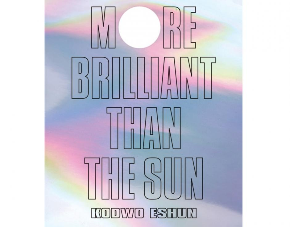 Kodwo Eshun\'s More Brilliant Than The Sun to be republished 20 years ...